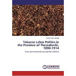 Tobacco Labor Politics in the Province of Thessaloniki  1890-1914. Emine Tutku Vardagli  - Buch