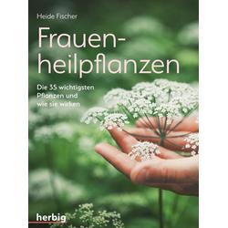 Frauenheilpflanzen als Buch von Heide Fischer