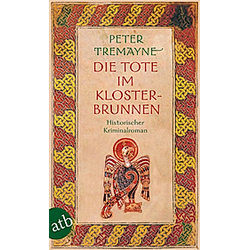 Die Tote im Klosterbrunnen / Ein Fall für Schwester Fidelma Bd.5. Peter Tremayne  - Buch
