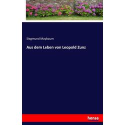 Aus dem Leben von Leopold Zunz als Buch von Siegmund Maybaum
