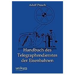 Handbuch des Telegraphendienstes der Eisenbahnen. Adolf Prasch  - Buch