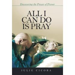 All I Can Do Is Pray als Buch von Julie Cicora
