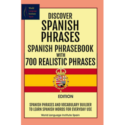 Discover Spanish Phrases Spanish Phrasebook with 700 Realistic Phrases Spanish Phrases and Vocabulary Builder to Learn Spanish Words for Everyday ...