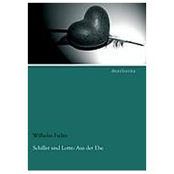 Schiller und Lotte: Aus der Ehe. Charlotte von Schiller  Friedrich Schiller  - Buch