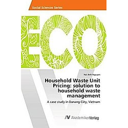 Household Waste Unit Pricing: solution to household waste management. Hai Anh Nguyen  - Buch
