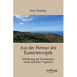 Aus der Heimat des Kanarienvogels. Kurt Floericke  - Buch