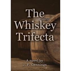 The Whiskey Trifecta als Buch von J. F. Gennings
