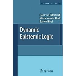 Dynamic Epistemic Logic. Hans van Ditmarsch  Wiebe van der Hoek  Barteld Kooi  - Buch