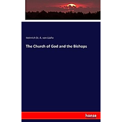 The Church of God and the Bishops. Heinrich St. A. von Liaño  - Buch