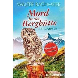Bachmeier  W: Mord in der Berghütte. Walter Bachmeier  - Buch