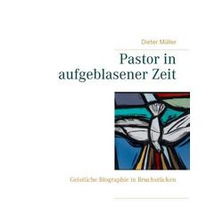 Pastor in aufgeblasener Zeit als Buch von Dieter Müller