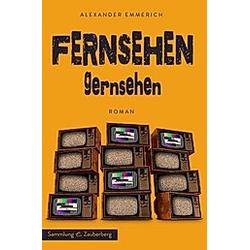 Fernsehen gernsehen. Alexander Emmerich  - Buch