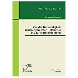 Von der Notwendigkeit seniorengerechter Hilfsmittel bis zur Markteinführung. Christian Weismantel  - Buch