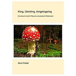 Kling  Glöckling  klingelingeling. Alwin Friedel  - Buch