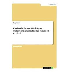 Kreditsicherheiten. Wie können Ausfallwahrscheinlichkeiten minimiert werden?. Max Renn  - Buch