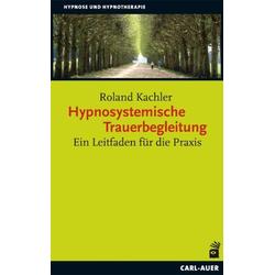 Hypnosystemische Trauerbegleitung: Buch von Roland Kachler