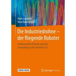 Die Industriedrohne - der fliegende Roboter: eBook von Holm Landrock/ Anne Baumgärtel