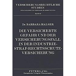 Die versicherte Gefahr und der Versicherungsfall in der Industrie-Straf-Rechtsschutzversicherung. Barbara Halser  - Buch