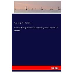 Des Herrn de Kerguelen Trémarec Beschreibung seiner Reise nach der Nordsee. Yves Kerguelen-Tremarec  - Buch