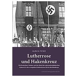 Lutherrose und Hakenkreuz. Ulrich Peter  - Buch