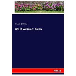 Life of William T. Porter. Francis Brinkley  - Buch