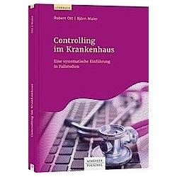 Controlling im Krankenhaus. Robert Ott  Björn Maier  - Buch