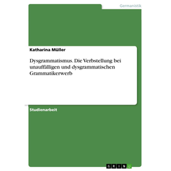 Dysgrammatismus. Die Verbstellung bei unauffälligen und dysgrammatischen Grammatikerwerb: Buch von Katharina Müller