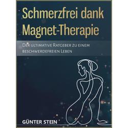 Schmerzfrei dank Magnet-Therapie: eBook von Günter Stein