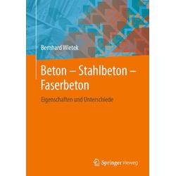 Beton - Stahlbeton - Faserbeton als Buch von Bernhard Wietek
