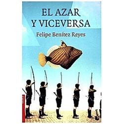 El azar y viceversa. Felipe Benítez Reyes  - Buch