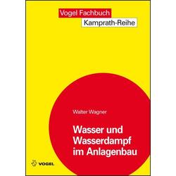 Wasser und Wasserdampf im Anlagenbau als Buch von Walter Wagner