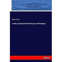 Loreley  episch-lyrische Dichtung in elf Gesängen. Mary Koch  - Buch