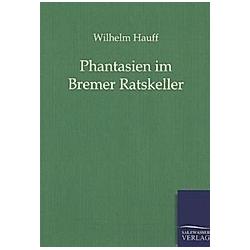 Phantasien im Bremer Ratskeller. Wilhelm Hauff  - Buch