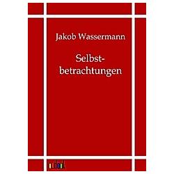 Selbstbetrachtungen. Jakob Wassermann  - Buch