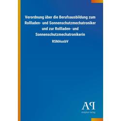 Verordnung über die Berufsausbildung zum Rollladen- und Sonnenschutzmechatroniker und zur Rollladen- und Sonnenschutzmechatronikerin als Buch von ...