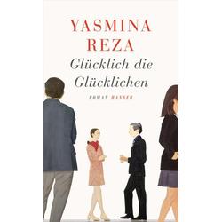 Glücklich die Glücklichen als Buch von Yasmina Reza