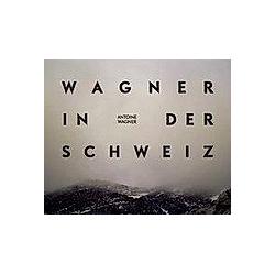 Richard Wagner in der Schweiz. Antoine Wagner  Andy Sommer  Michael Birkett  - Buch