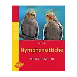 Nymphensittiche. Kurt Kolar  - Buch