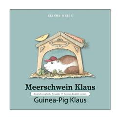 Meerschwein Klaus . Guinea-Pig Klaus als Buch von Elinor Weise