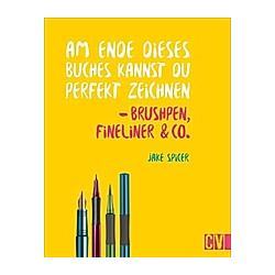 Am Ende dieses Buches kannst du perfekt zeichnen - Brushpen  Fineliner & Co.. Jake Spicer  - Buch