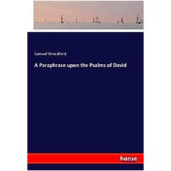 A Paraphrase upon the Psalms of David. Samuel Woodford  - Buch