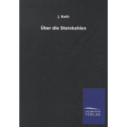 Über die Steinkohlen als Buch von J. Roth