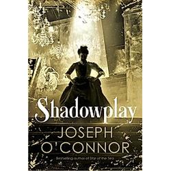 Shadowplay. Joseph O'Connor  - Buch