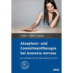 Akzeptanz- und Commitmenttherapie bei Anorexia nervosa: Buch von C. Alix Timko/ Annette Harres/ Georg H. Eifert