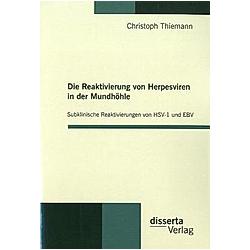 Die Reaktivierung von Herpesviren in der Mundhöhle: Subklinische Reaktivierungen von HSV-1 und EBV. Christoph Thiemann  - Buch