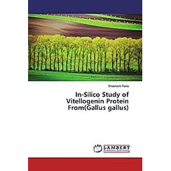 In-Silico Study of Vitellogenin Protein From(Gallus gallus). Shashank Rana  - Buch