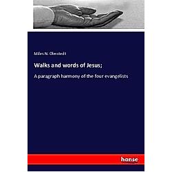 Walks and words of Jesus;. Miles N. Olmstedt  - Buch