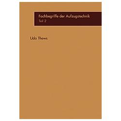 Fachbegriffe der Aufzugstechnik Teil 2. Udo Thews  - Buch