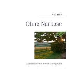 Ohne Narkose als Buch von Hajo Stork