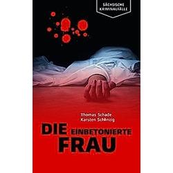 Die einbetonierte Frau. Karsten Schlinzig  Thomas Schade  - Buch